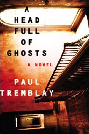 Paul Tremblay A Head Full of Ghosts